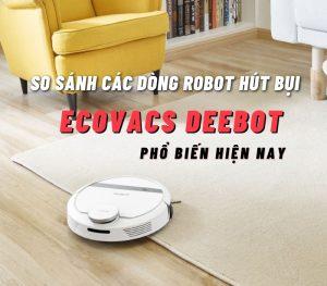 So sánh các dòng Robot hút bụi Ecovacs Deebot phổ biến nhất hiện nay 11